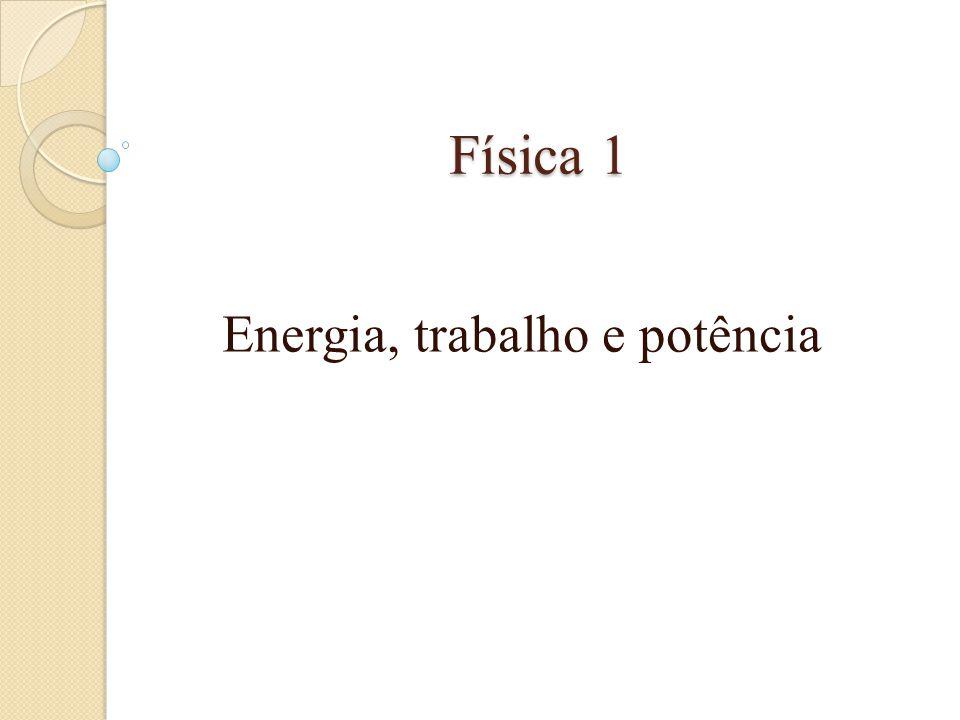 Física 1 Energia, trabalho e potência