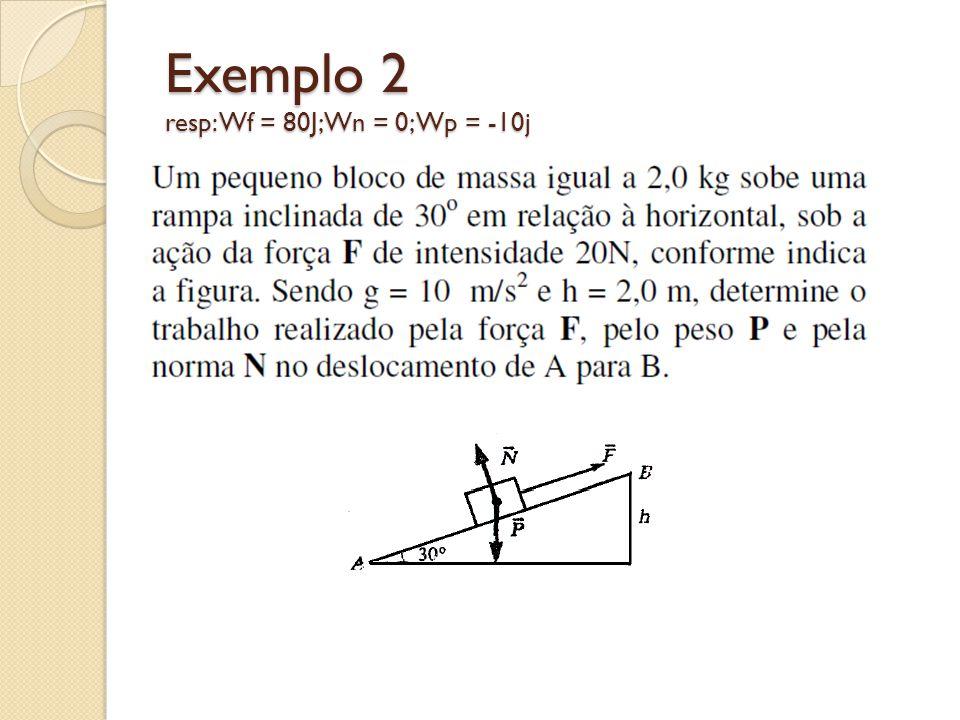 Exemplo 2 resp: Wf = 80J; Wn = 0; Wp = -10j