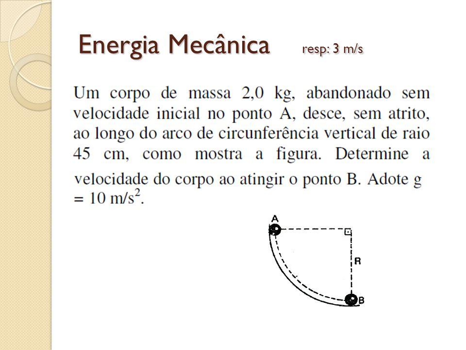 Energia Mecânica resp: 3 m/s