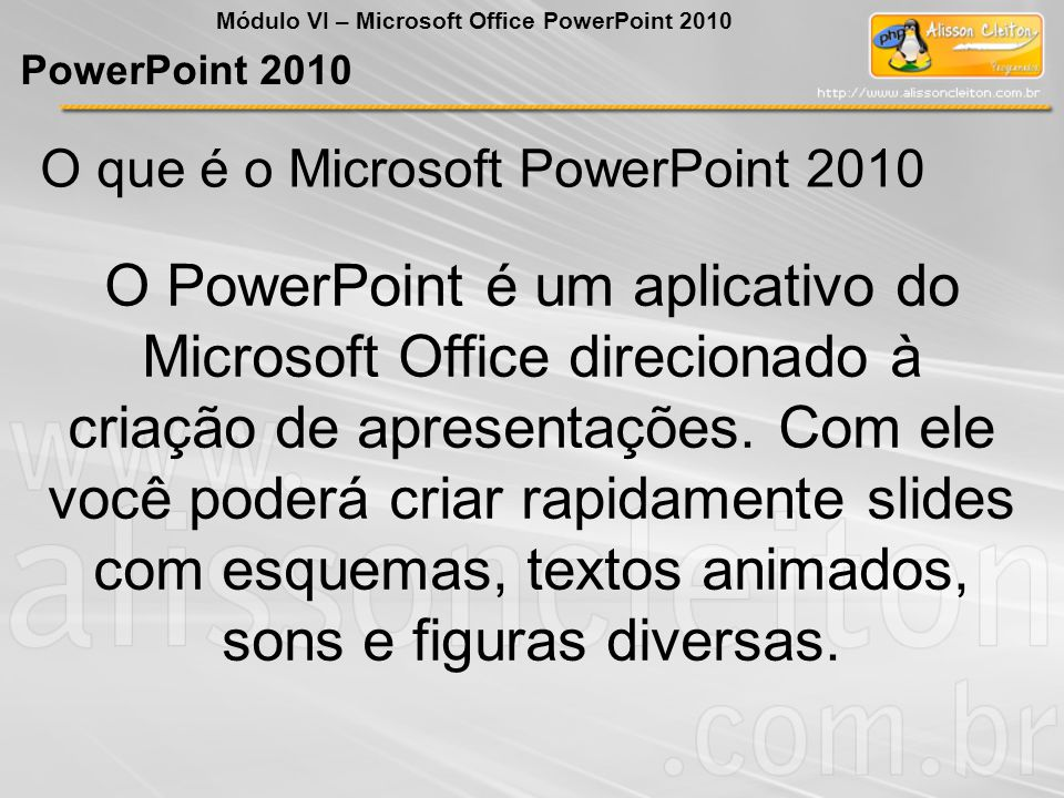 O que é o Microsoft PowerPoint 2010 O PowerPoint é um aplicativo do Microsoft Office direcionado à criação de apresentações. Com ele você poderá criar
