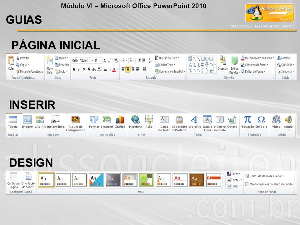GUIAS Módulo VI – Microsoft Office PowerPoint 2010 PÁGINA INICIAL INSERIR DESIGN