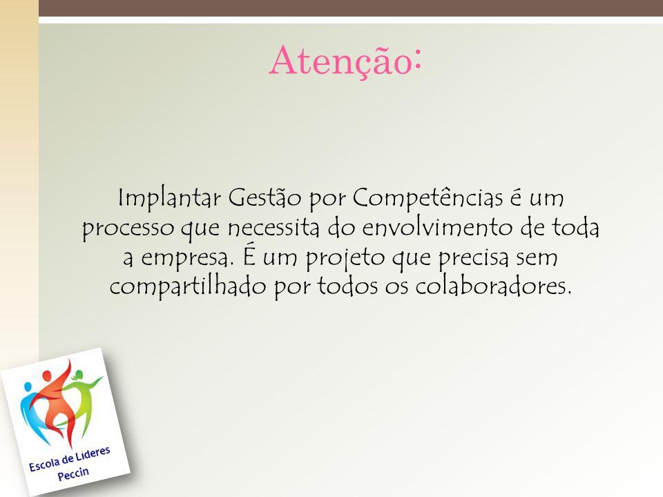 Atenção: Implantar Gestão por Competências é um processo que necessita do envolvimento de toda a empresa.