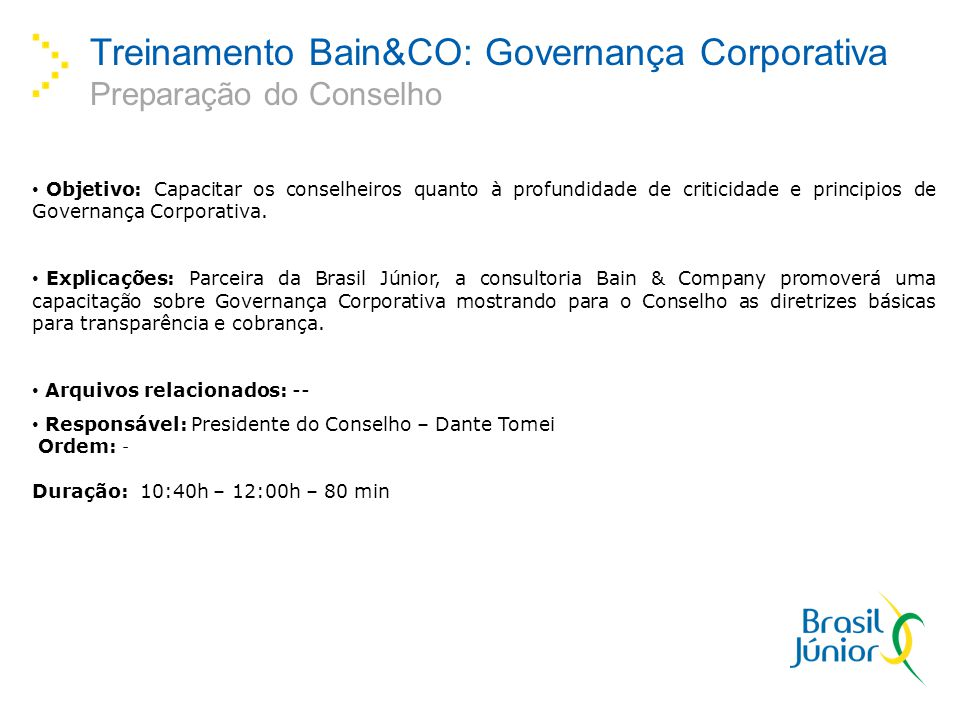 Treinamento Bain&CO: Governança Corporativa Preparação do Conselho Objetivo: Capacitar os conselheiros quanto à profundidade de criticidade e principios de Governança Corporativa.