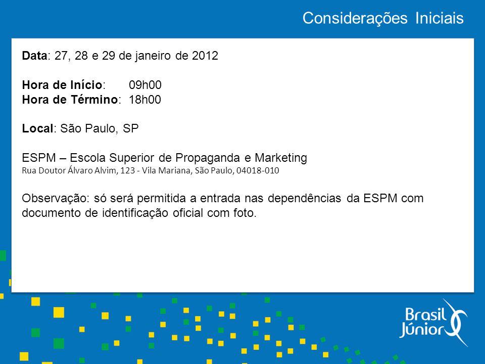Considerações Iniciais Data: 27, 28 e 29 de janeiro de 2012 Hora de Início: 09h00 Hora de Término: 18h00 Local: São Paulo, SP ESPM – Escola Superior d