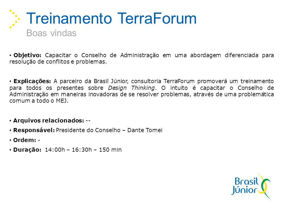 Treinamento TerraForum Boas vindas Objetivo: Capacitar o Conselho de Administração em uma abordagem diferenciada para resolução de conflitos e problemas.