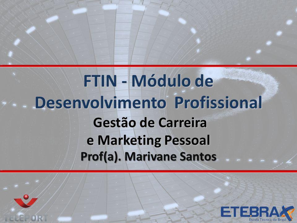 COMPETÊNCIA Aplicar as técnicas de marketing pessoal e gestão da carreira no desenvolvimento profissional, quer no emprego, quer em atividades empreendedoras.