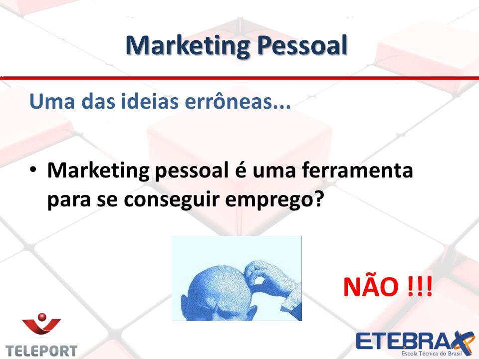 Marketing Pessoal Uma das ideias errôneas... Marketing pessoal é uma ferramenta para se conseguir emprego? NÃO !!!