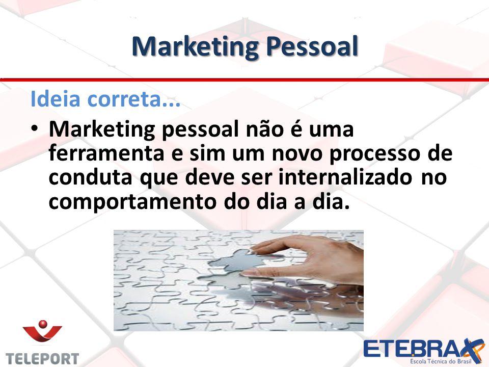 Marketing Pessoal Ideia correta... Marketing pessoal não é uma ferramenta e sim um novo processo de conduta que deve ser internalizado no comportament