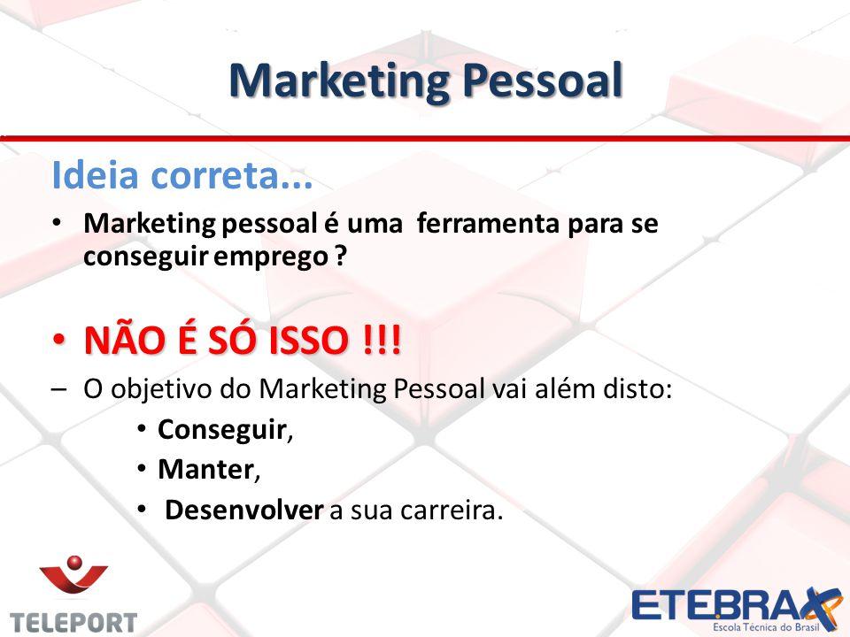Marketing Pessoal Ideia correta... Marketing pessoal é uma ferramenta para se conseguir emprego ? NÃO É SÓ ISSO !!! NÃO É SÓ ISSO !!! –O objetivo do M