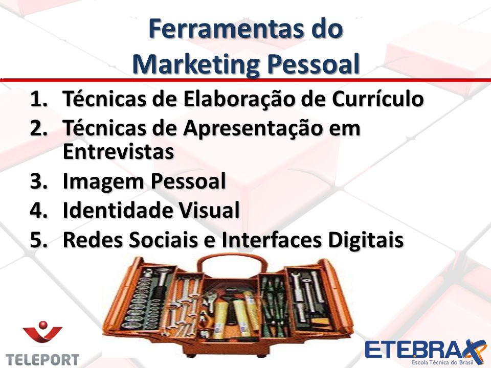 Ferramentas do Marketing Pessoal 1.Técnicas de Elaboração de Currículo 2.Técnicas de Apresentação em Entrevistas 3.Imagem Pessoal 4.Identidade Visual