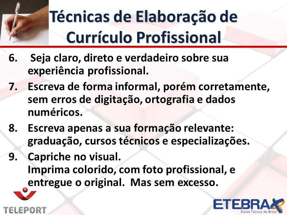 Técnicas de Elaboração de Currículo Profissional 6. 6. Seja claro, direto e verdadeiro sobre sua experiência profissional. 7. 7.Escreva de forma infor