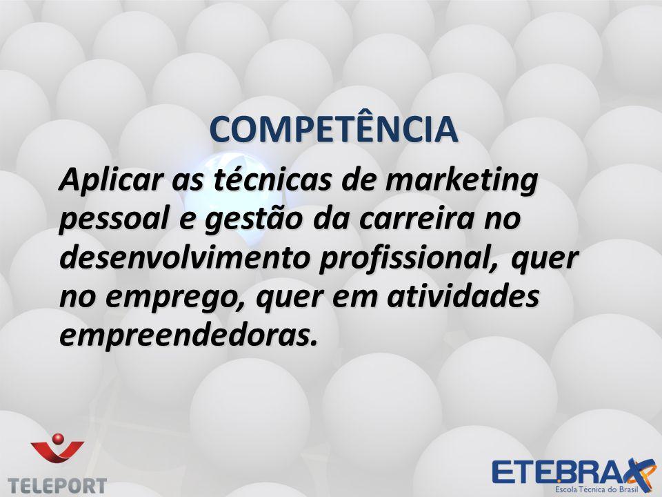 COMPETÊNCIA Aplicar as técnicas de marketing pessoal e gestão da carreira no desenvolvimento profissional, quer no emprego, quer em atividades empreen