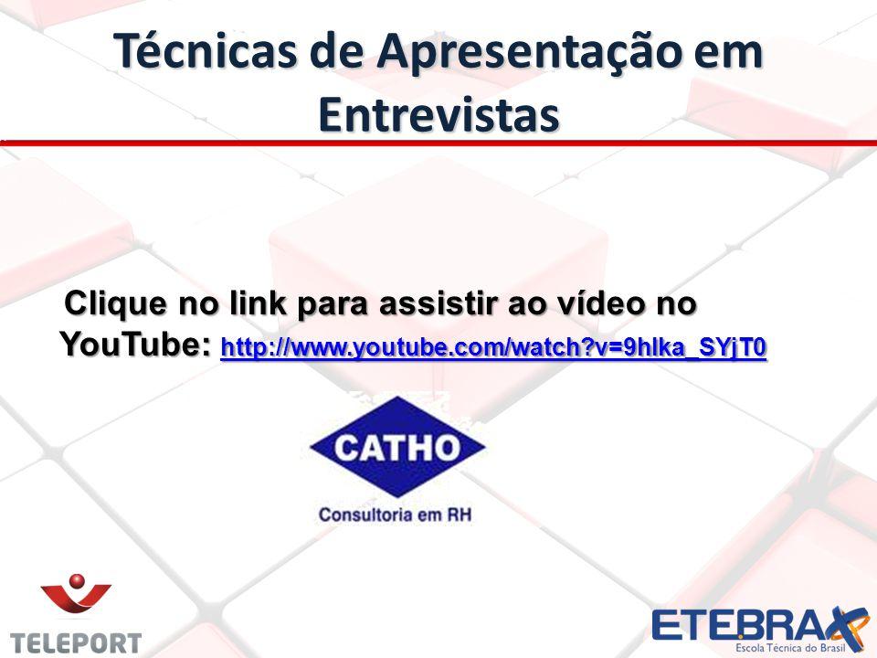 Técnicas de Apresentação em Entrevistas Clique no link para assistir ao vídeo no YouTube: http://www.youtube.com/watch?v=9hIka_SYjT0 Clique no link pa