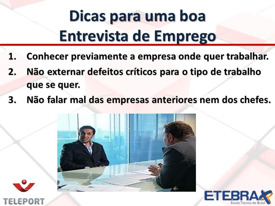 Dicas para uma boa Entrevista de Emprego 1.Conhecer previamente a empresa onde quer trabalhar. 2.Não externar defeitos críticos para o tipo de trabalh