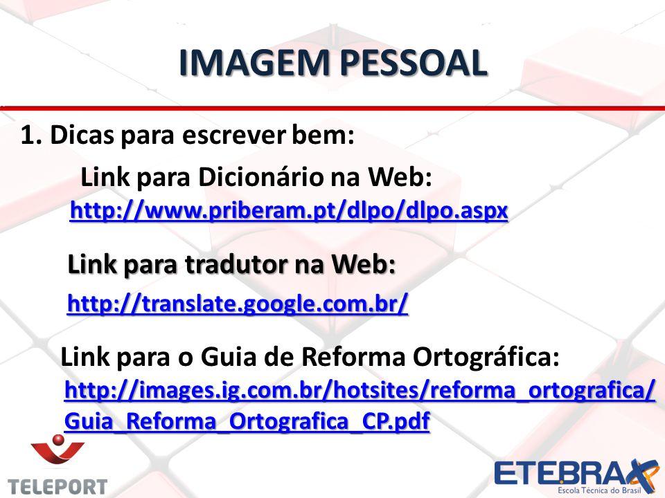 IMAGEM PESSOAL 1. Dicas para escrever bem: http://www.priberam.pt/dlpo/dlpo.aspx Link para Dicionário na Web: http://www.priberam.pt/dlpo/dlpo.aspxhtt