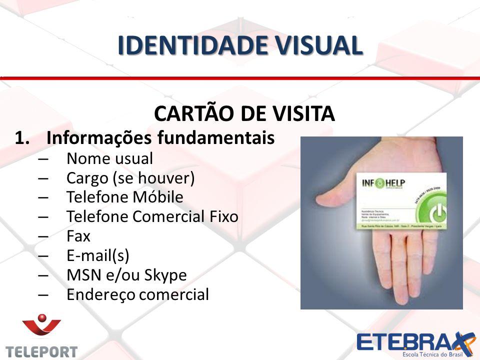 IDENTIDADE VISUAL CARTÃO DE VISITA 1. 1.Informações fundamentais – Nome usual – Cargo (se houver) – Telefone Móbile – Telefone Comercial Fixo – Fax –