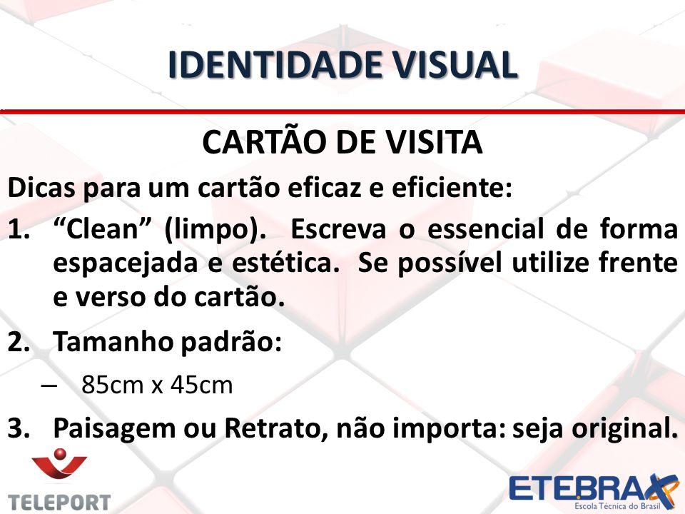 IDENTIDADE VISUAL CARTÃO DE VISITA Dicas para um cartão eficaz e eficiente: 1. 1.Clean (limpo). Escreva o essencial de forma espacejada e estética. Se