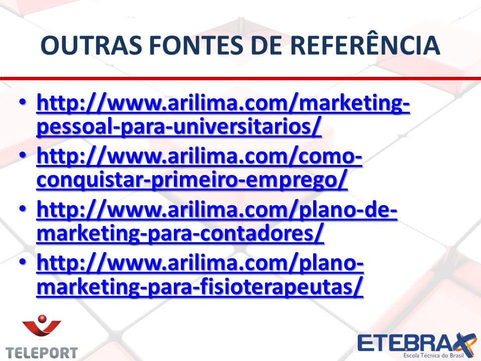 OUTRAS FONTES DE REFERÊNCIA http://www.arilima.com/marketing- pessoal-para-universitarios/ http://www.arilima.com/marketing- pessoal-para-universitari