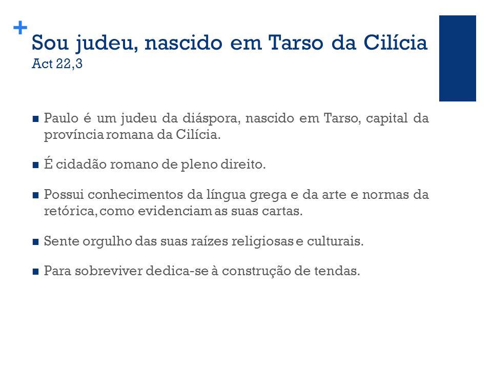 + Sou judeu, nascido em Tarso da Cilícia Act 22,3 Paulo é um judeu da diáspora, nascido em Tarso, capital da província romana da Cilícia.