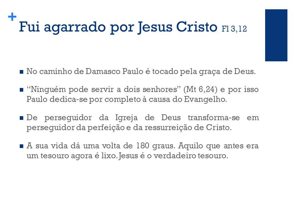 + Fui agarrado por Jesus Cristo Fl 3,12 No caminho de Damasco Paulo é tocado pela graça de Deus.