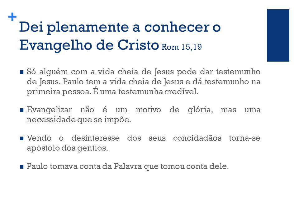 + Dei plenamente a conhecer o Evangelho de Cristo Rom 15,19 Só alguém com a vida cheia de Jesus pode dar testemunho de Jesus.