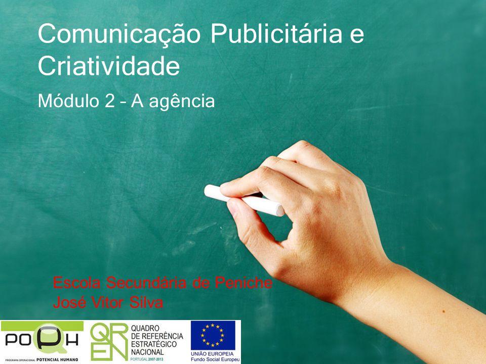 Comunicação Publicitária e Criatividade Módulo 2 – A agência Escola Secundária de Peniche José Vitor Silva