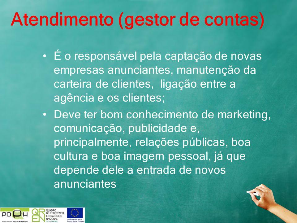 Atendimento (gestor de contas) É o responsável pela captação de novas empresas anunciantes, manutenção da carteira de clientes, ligação entre a agênci