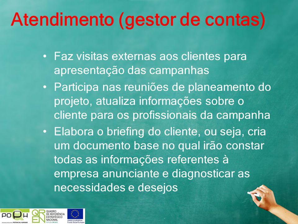 Atendimento (gestor de contas) Faz visitas externas aos clientes para apresentação das campanhas Participa nas reuniões de planeamento do projeto, atu