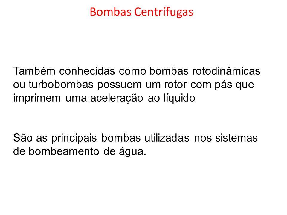 Bombas Centrífugas Também conhecidas como bombas rotodinâmicas ou turbobombas possuem um rotor com pás que imprimem uma aceleração ao líquido São as p