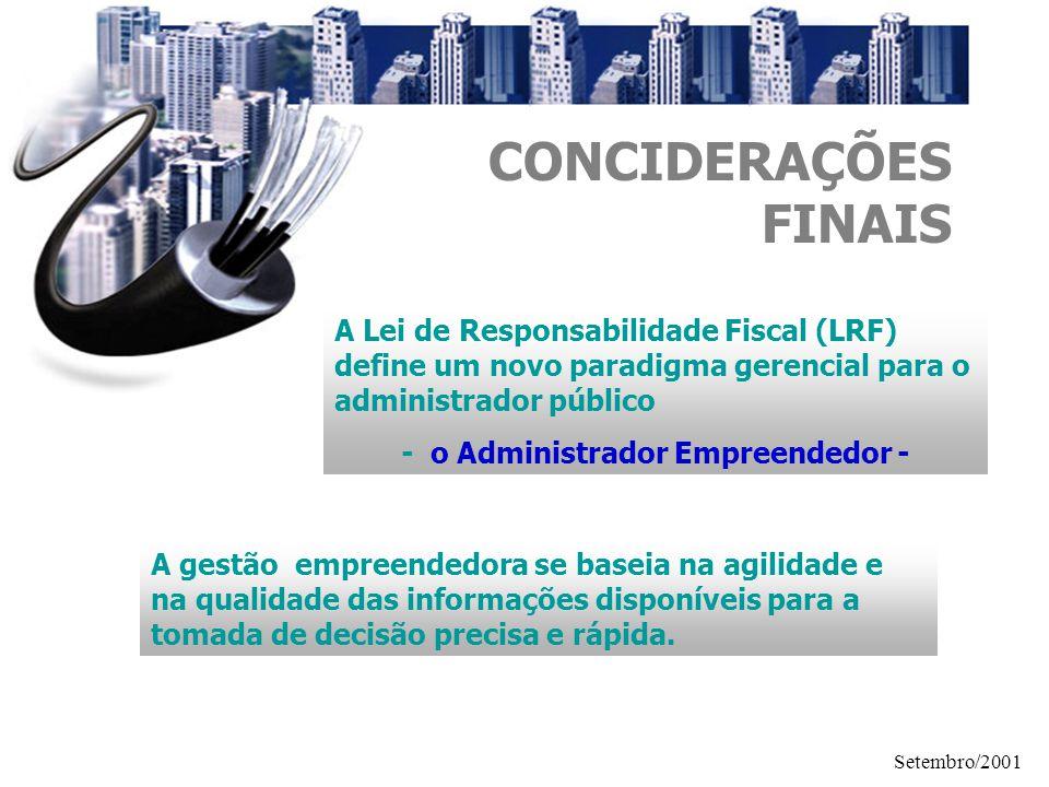 Setembro/2001 CONCIDERAÇÕES FINAIS A Lei de Responsabilidade Fiscal (LRF) define um novo paradigma gerencial para o administrador público - o Administ