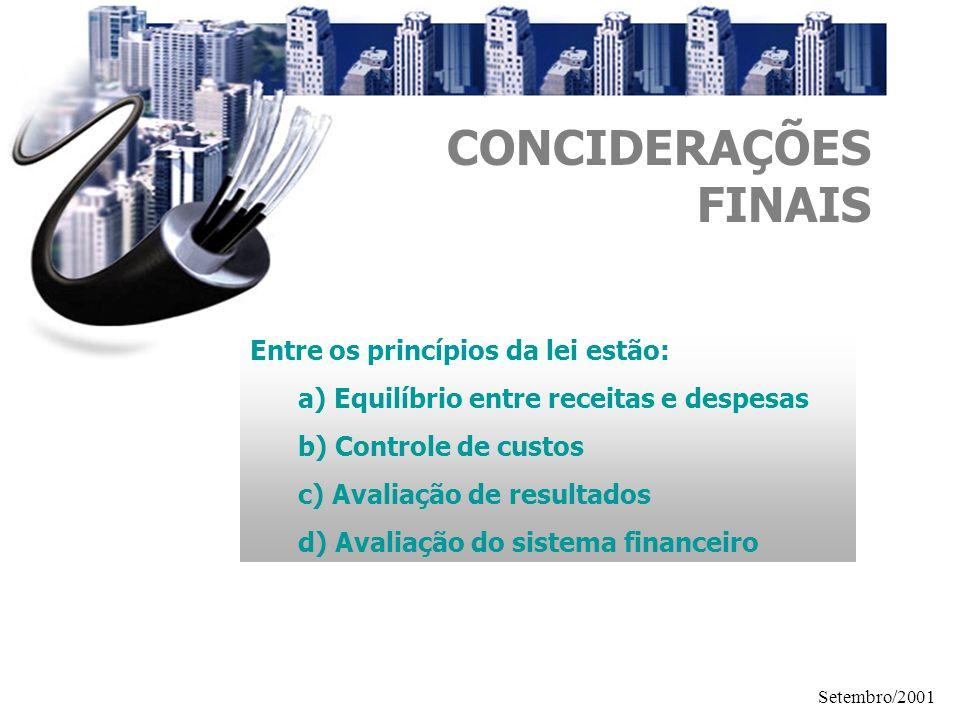 Setembro/2001 Entre os princípios da lei estão: a) Equilíbrio entre receitas e despesas b) Controle de custos c) Avaliação de resultados d) Avaliação