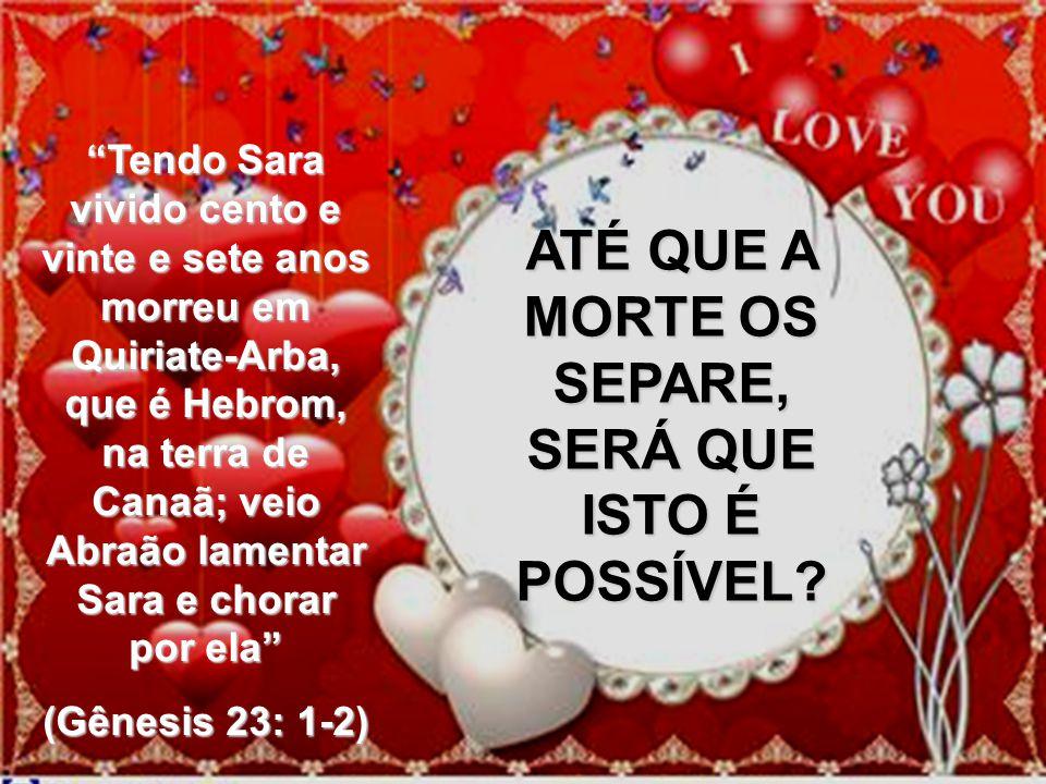 1- Abraão e Sara se dispuseram a fazer juntos uma jornada: Disse o Senhor a Abraão: sai da tua terra e vai para a terra que te mostrarei...