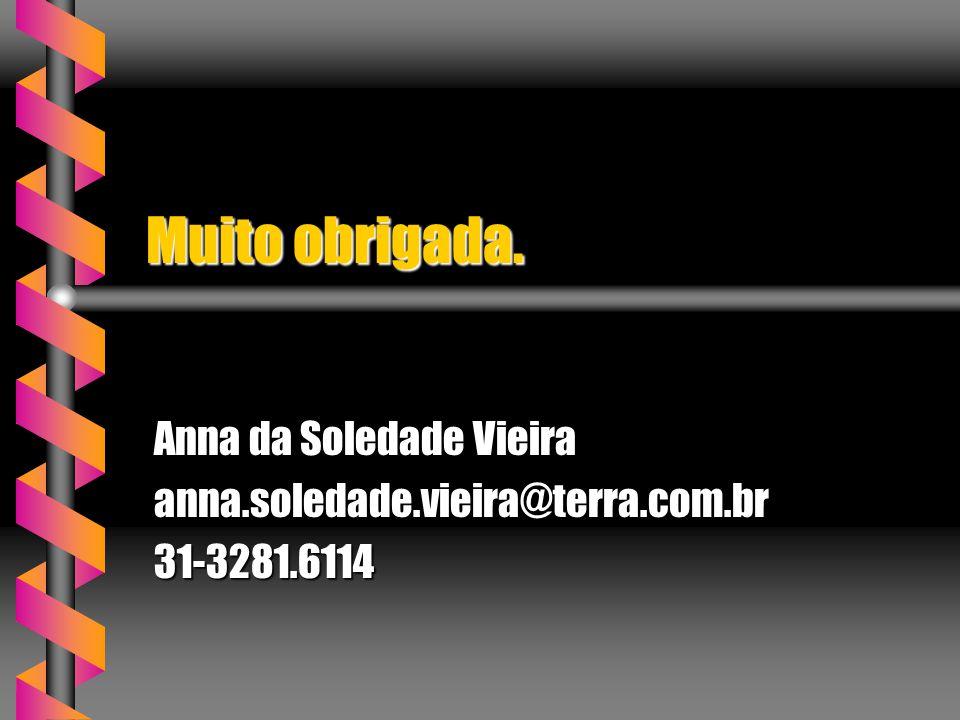 Muito obrigada. Anna da Soledade Vieira anna.soledade.vieira@terra.com.br31-3281.6114