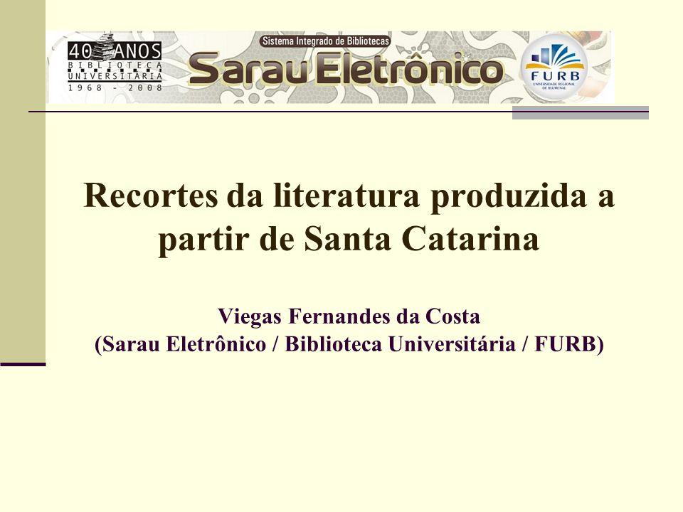 Recortes da literatura produzida a partir de Santa Catarina Viegas Fernandes da Costa (Sarau Eletrônico / Biblioteca Universitária / FURB)