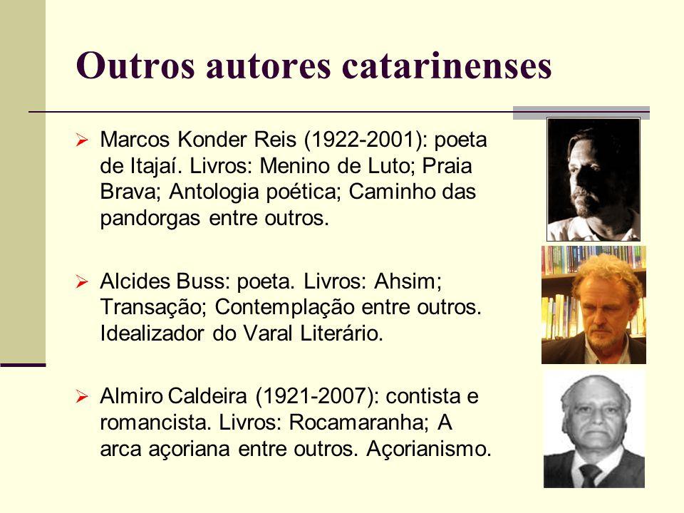 Outros autores catarinenses Marcos Konder Reis (1922-2001): poeta de Itajaí. Livros: Menino de Luto; Praia Brava; Antologia poética; Caminho das pando