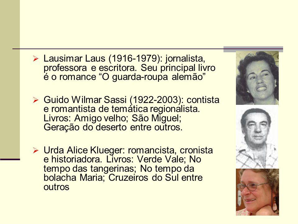 Lausimar Laus (1916-1979): jornalista, professora e escritora. Seu principal livro é o romance O guarda-roupa alemão Guido Wilmar Sassi (1922-2003): c