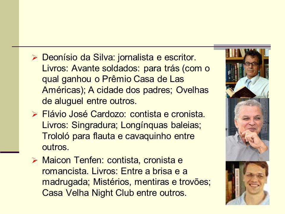 Deonísio da Silva: jornalista e escritor. Livros: Avante soldados: para trás (com o qual ganhou o Prêmio Casa de Las Américas); A cidade dos padres; O