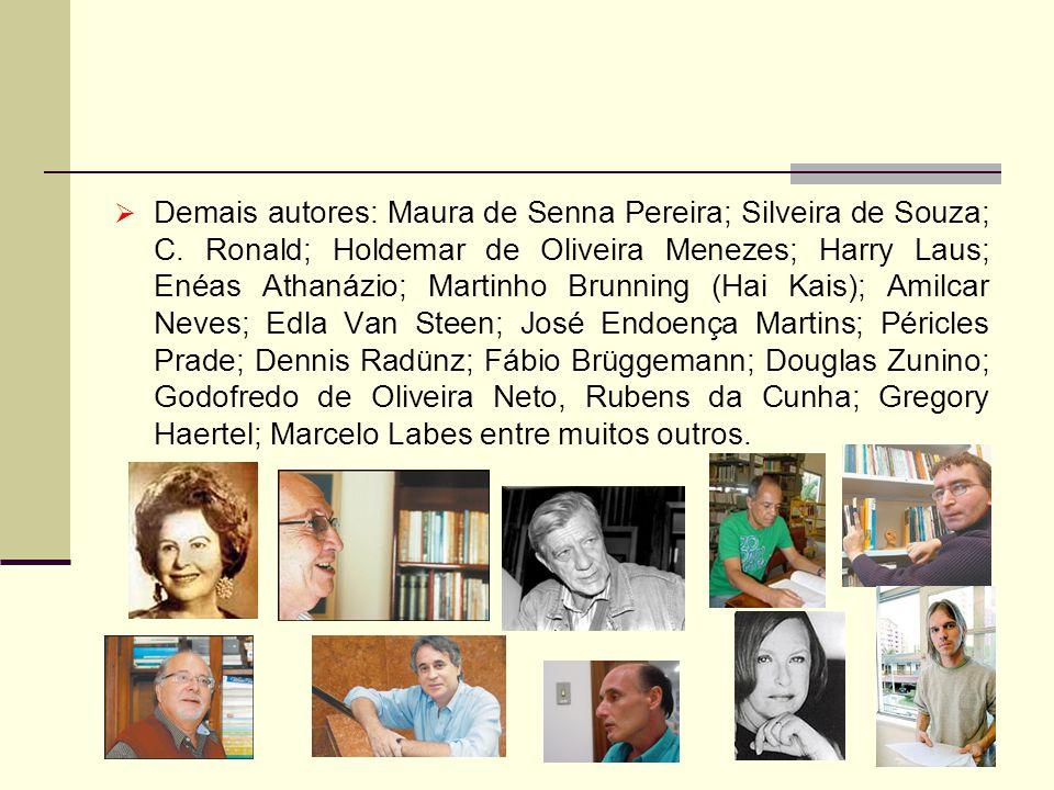 Demais autores: Maura de Senna Pereira; Silveira de Souza; C. Ronald; Holdemar de Oliveira Menezes; Harry Laus; Enéas Athanázio; Martinho Brunning (Ha