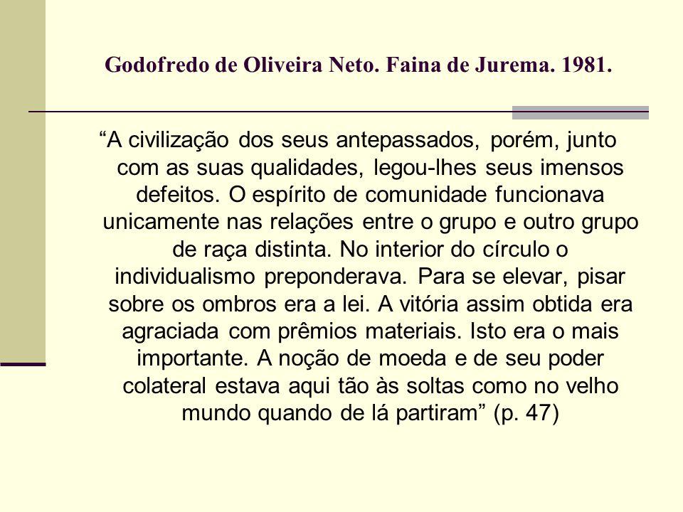 Godofredo de Oliveira Neto. Faina de Jurema. 1981. A civilização dos seus antepassados, porém, junto com as suas qualidades, legou-lhes seus imensos d