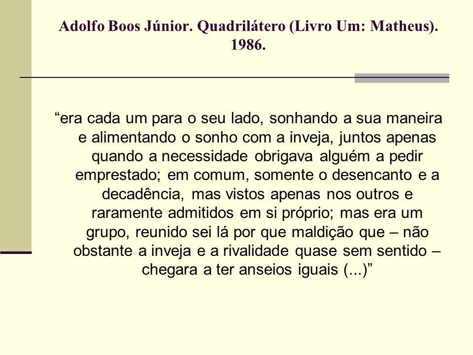 Adolfo Boos Júnior. Quadrilátero (Livro Um: Matheus). 1986. era cada um para o seu lado, sonhando a sua maneira e alimentando o sonho com a inveja, ju