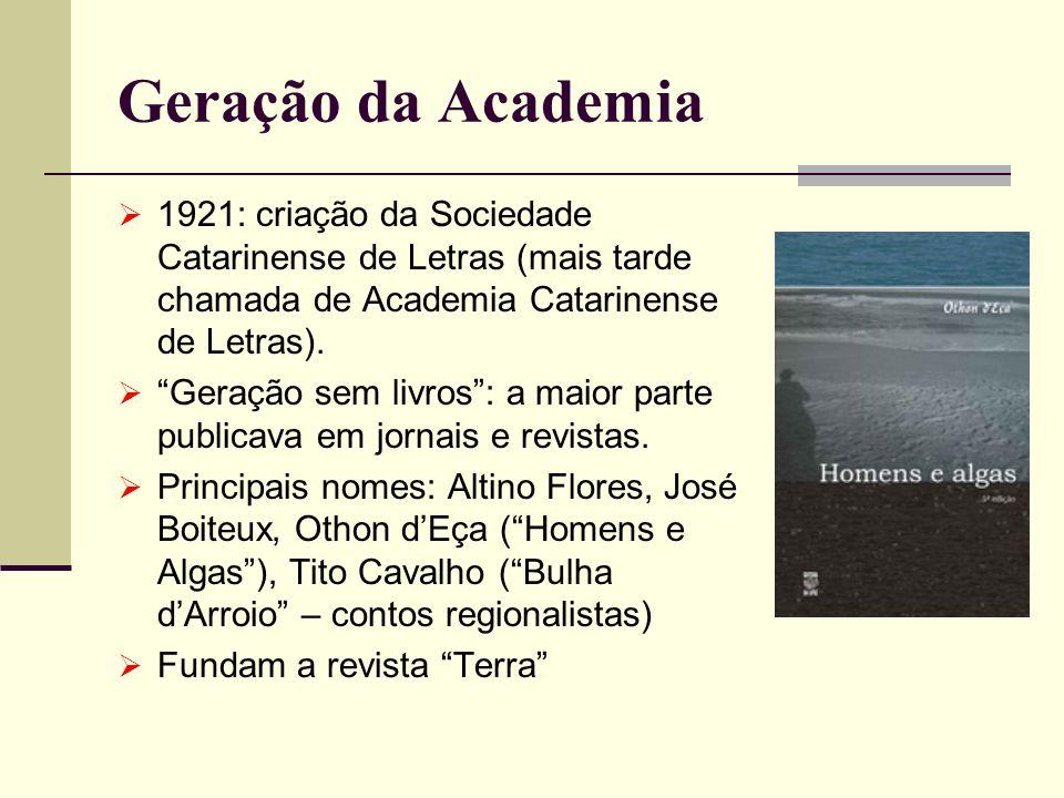 Geração da Academia 1921: criação da Sociedade Catarinense de Letras (mais tarde chamada de Academia Catarinense de Letras). Geração sem livros: a mai