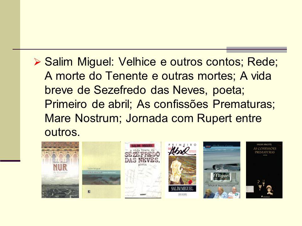 Salim Miguel: Velhice e outros contos; Rede; A morte do Tenente e outras mortes; A vida breve de Sezefredo das Neves, poeta; Primeiro de abril; As con