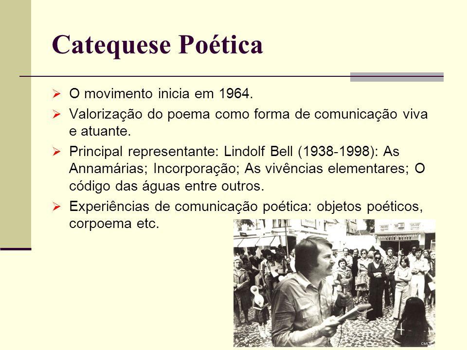 Catequese Poética O movimento inicia em 1964. Valorização do poema como forma de comunicação viva e atuante. Principal representante: Lindolf Bell (19
