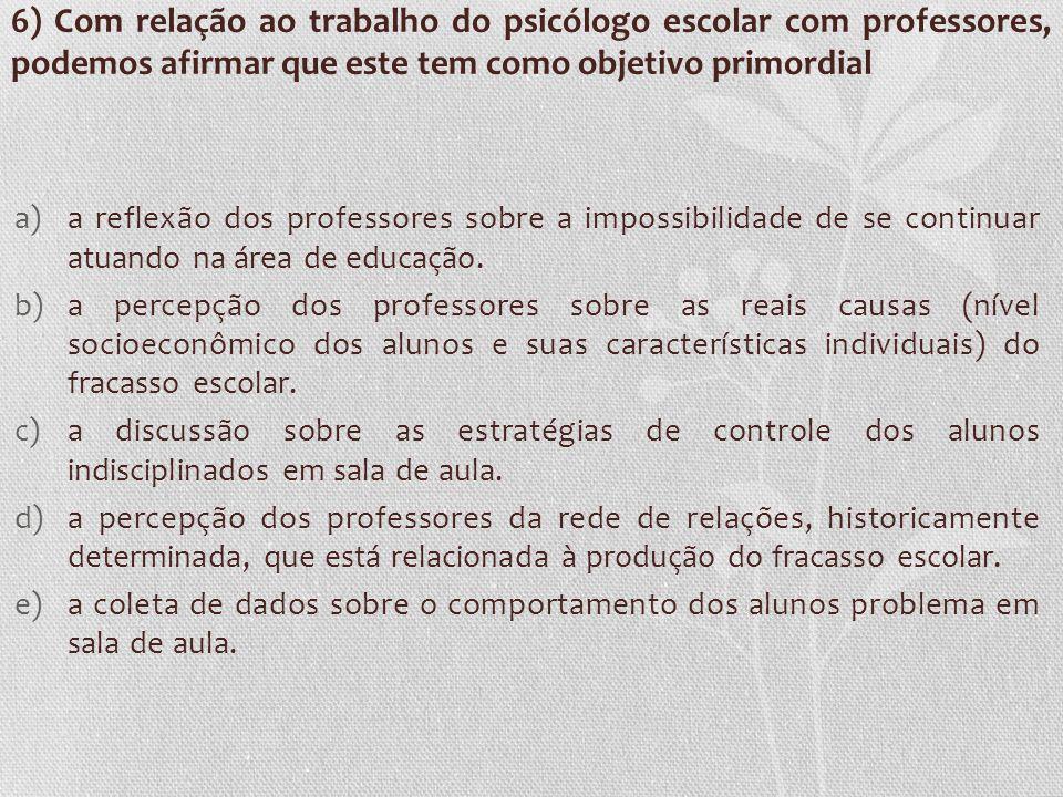 6) Com relação ao trabalho do psicólogo escolar com professores, podemos afirmar que este tem como objetivo primordial a)a reflexão dos professores so