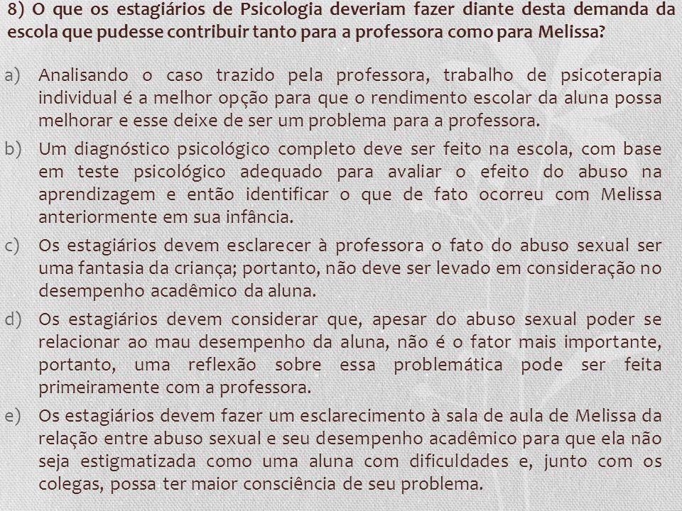 8) O que os estagiários de Psicologia deveriam fazer diante desta demanda da escola que pudesse contribuir tanto para a professora como para Melissa?
