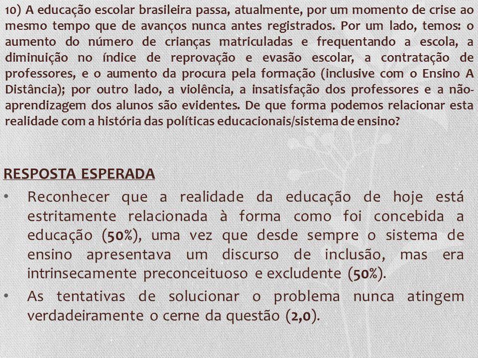 10) A educação escolar brasileira passa, atualmente, por um momento de crise ao mesmo tempo que de avanços nunca antes registrados. Por um lado, temos