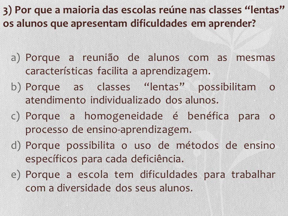 3) Por que a maioria das escolas reúne nas classes lentas os alunos que apresentam dificuldades em aprender? a)Porque a reunião de alunos com as mesma