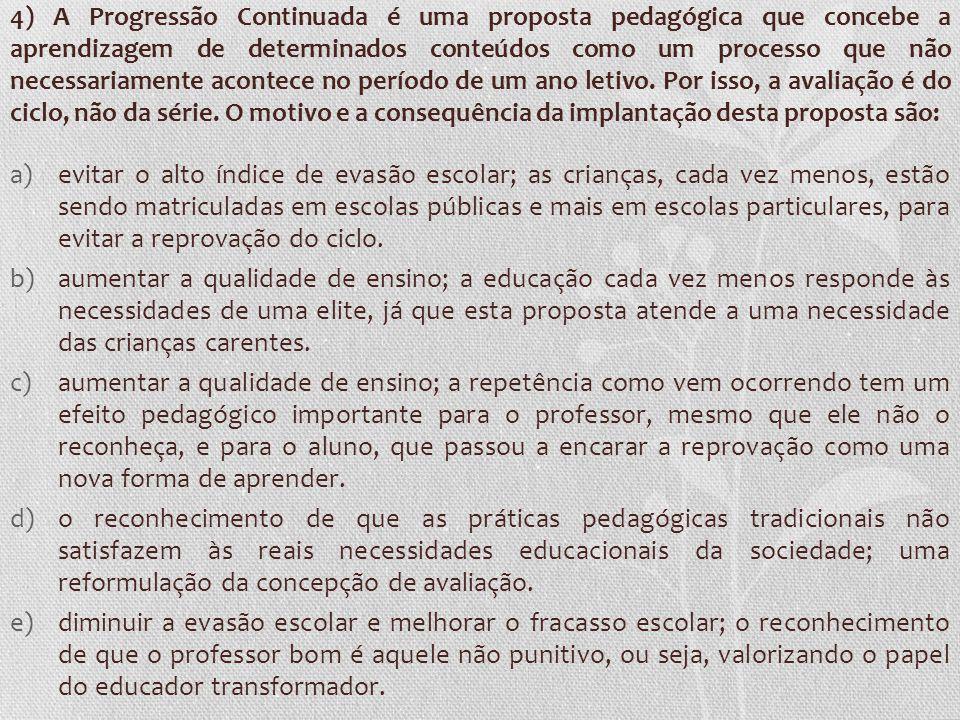 4) A Progressão Continuada é uma proposta pedagógica que concebe a aprendizagem de determinados conteúdos como um processo que não necessariamente aco
