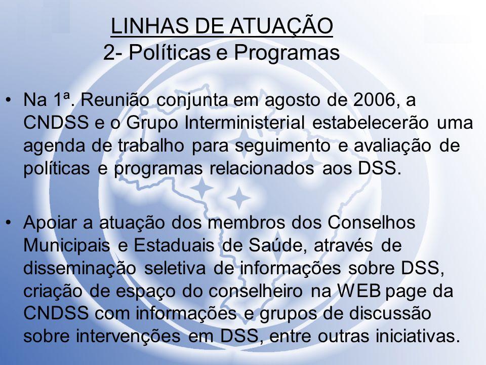 LINHAS DE ATUAÇÃO 2- Políticas e Programas Na 1ª. Reunião conjunta em agosto de 2006, a CNDSS e o Grupo Interministerial estabelecerão uma agenda de t