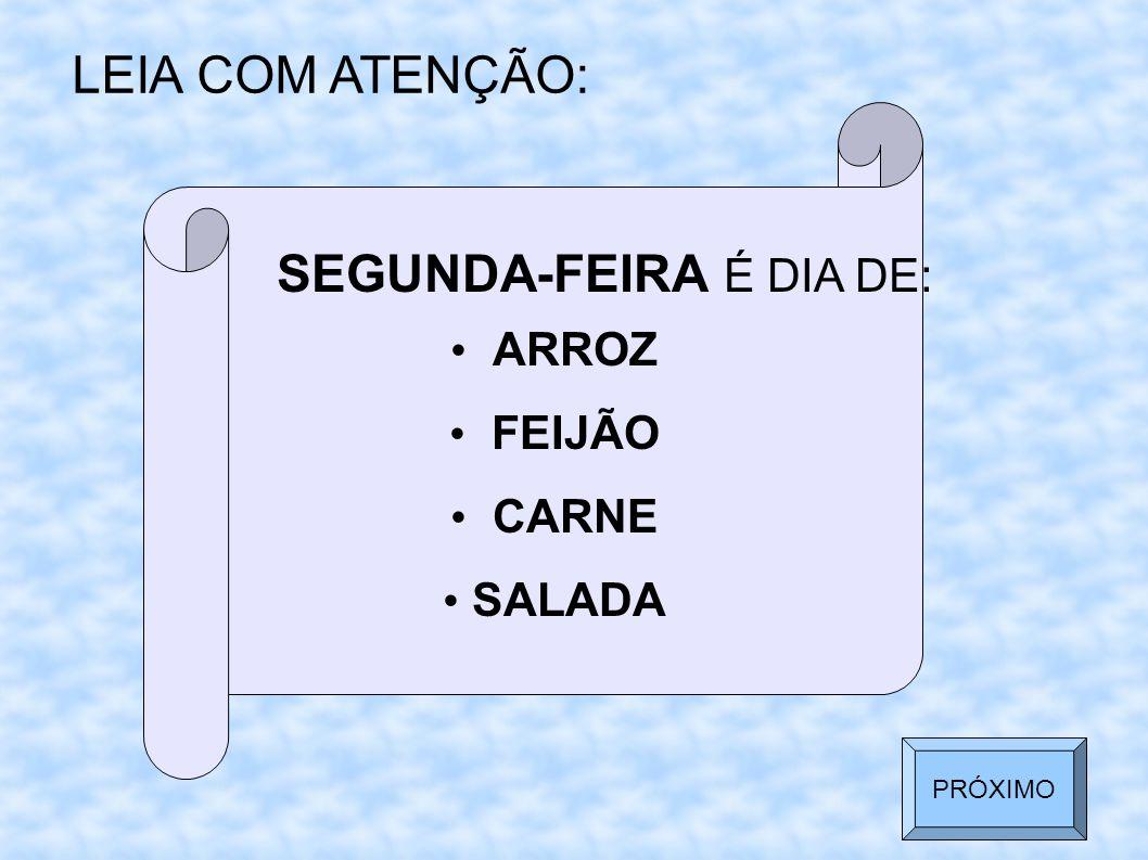 LEIA COM ATENÇÃO: SEGUNDA-FEIRA É DIA DE: ARROZ FEIJÃO CARNE SALADA PRÓXIMO